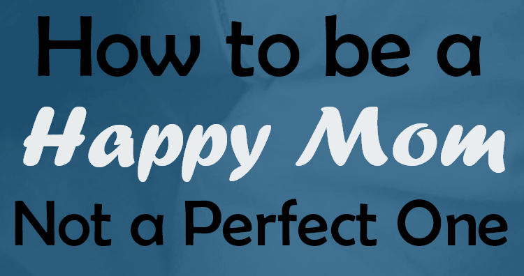 "Happy Mom = Happy Kids. Enjoy your kids more and create a positive home without so much stress! Great tips on trading perfection mom for happiness and saving your sanity along the way. Encouragement that's perfect for new moms, stay-at-home moms, moms of babies and toddlers, and anyone who calls herself ""Mama."""