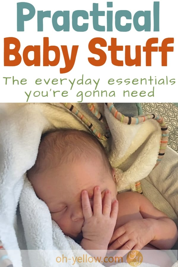 What you really need for Baby. Practical baby stuff for your baby's first year and beyond. The stuff you'll definitely want to have on hand when the need arises...