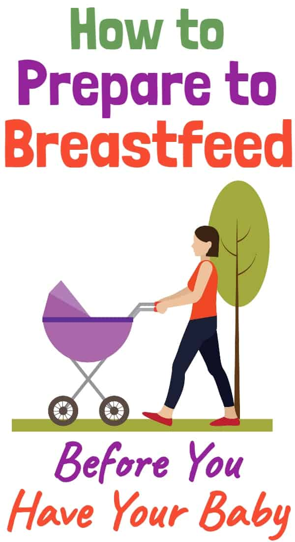 How to prepare to breastfeed before Baby arrives